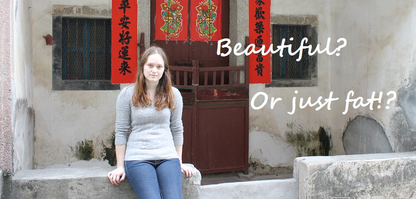 In China I'm both fat and beautiful